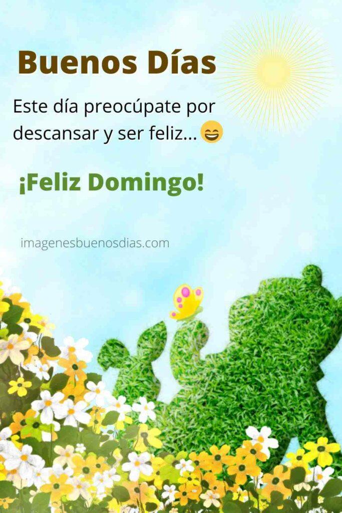 Feliz Domingo, Este día preocúpate por descansar y ser feliz...