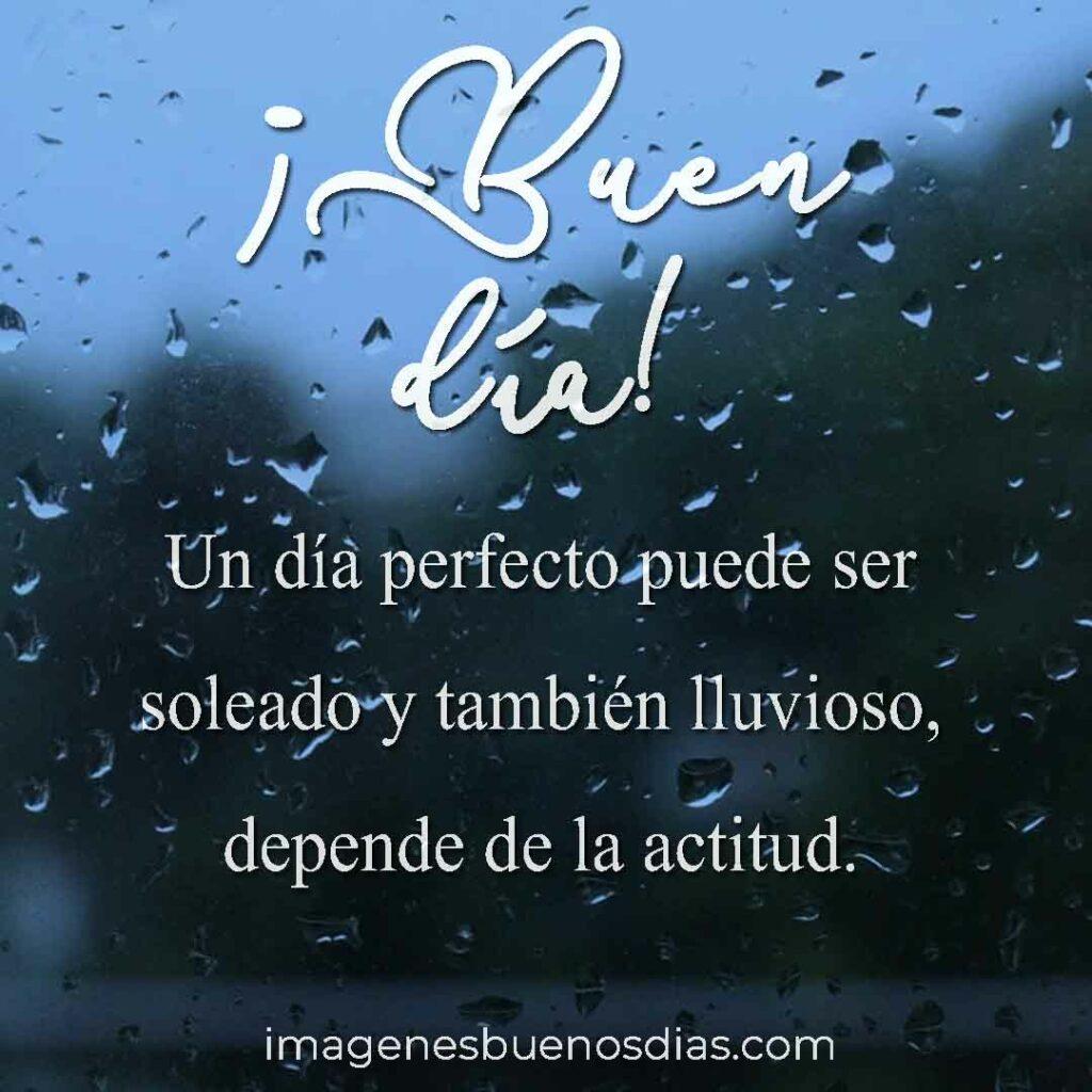 Un día perfecto puede ser soleado y también lluvioso, depende de la actitud.