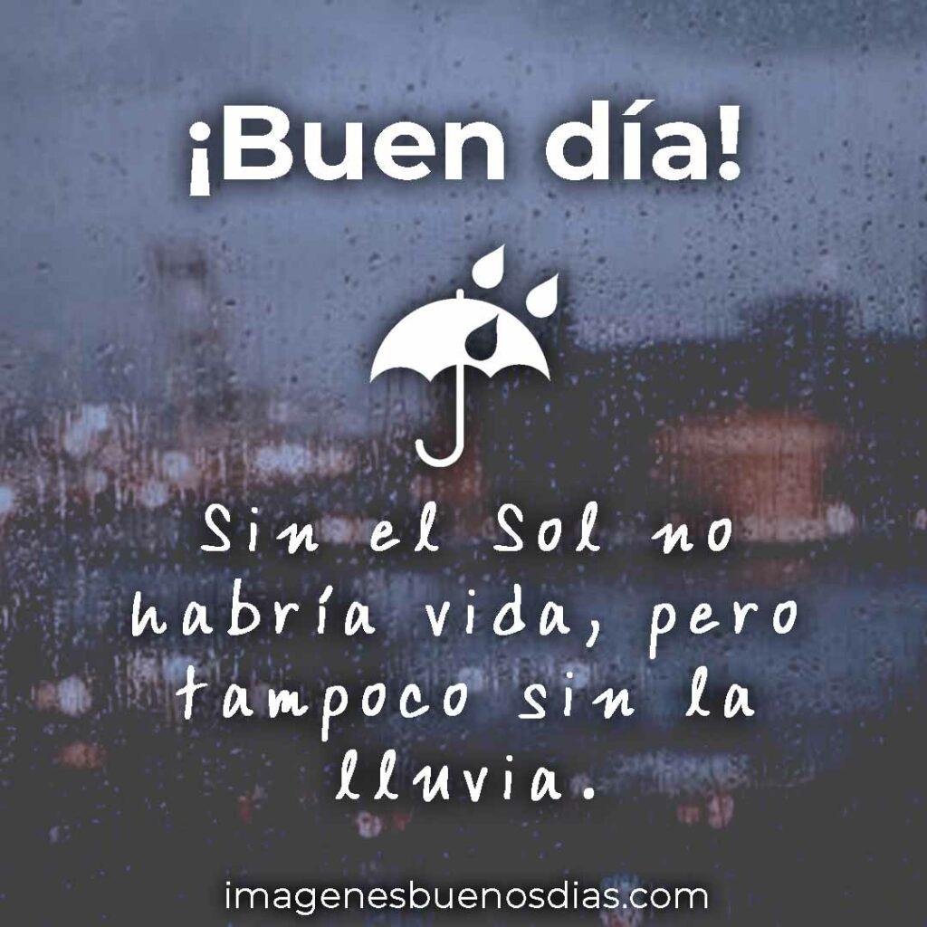Son el Sol no habría vida, pero tampoco sin la lluvia.